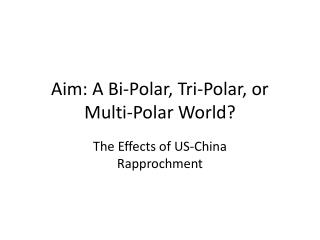 Aim: A Bi-Polar, Tri-Polar, or Multi-Polar World?