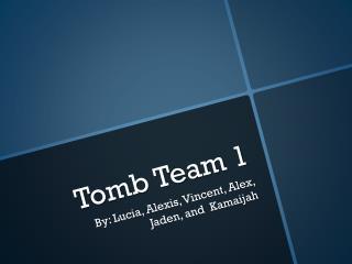 Tomb Team 1