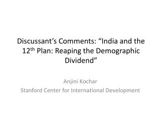 "Discussant's Comments: ""India and the 12 th  Plan: Reaping the Demographic Dividend"""