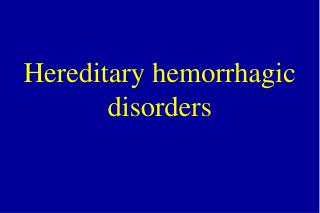 Hereditary hemorrhagic disorders