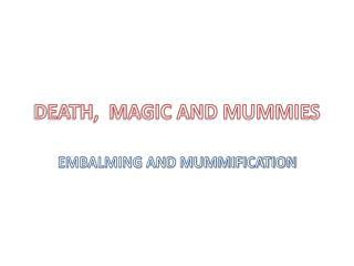 DEATH,  MAGIC AND MUMMIES