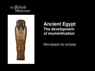 Ancient Egypt The development  of mummification