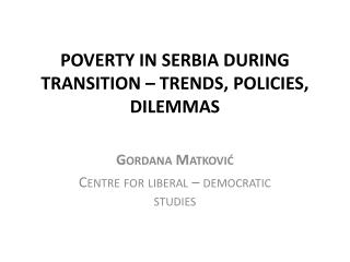 POVERTY IN SERBIA DURING TRANSITION – TRENDS, POLICIES,  DILEMMAS