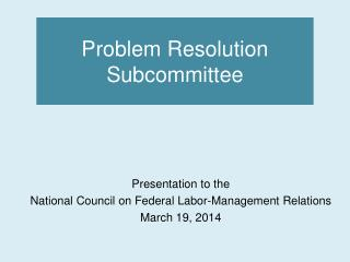Problem Resolution  Subcommittee