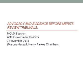 ADVOCACY AND EVIDENCE BEFORE MERITS REVIEW TRIBUNALS :