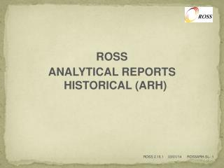 ROSS ANALYTICAL REPORTS HISTORICAL (ARH)