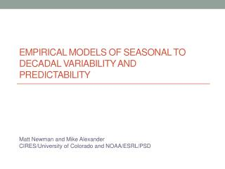 Empirical  Models of  SEASONAL  to decadal variability  and predictability