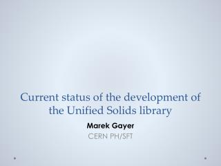 Current status of the development  of  the Unified  Solids library