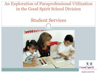 An Exploration of Paraprofessional Utilization in the Good Spirit School Division Student Services
