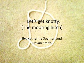 Let's get knotty:                      (The mooring hitch)