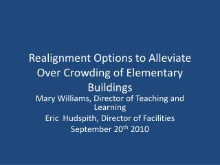 Realignment Options to Alleviate Over Crowding of Elementary Buildings