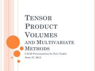 Tensor Product Volumes  and Multivariate Methods