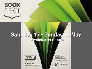 Saturday 17 - Sunday 18 May Warwick Arts Centre