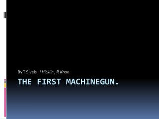 The first Machinegun.
