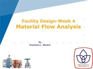 Facility Design-Week 4 Material Flow Analysis
