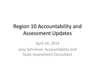 Region 10 Accountability and Assessment Updates