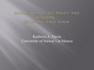 Engaged Language Policy and Planning/ Engaging  Education