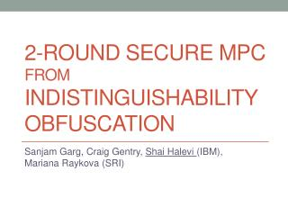 2-round secure MPC  from IndISTINGUISHABILITY  Obfuscation