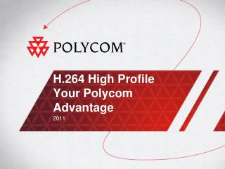 H.264 High Profile Your Polycom Advantage