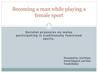 Becoming a man while playing a female sport