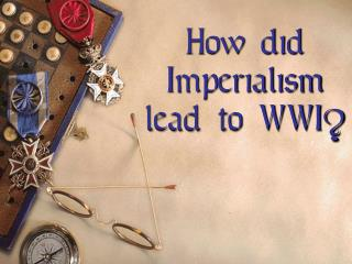 How did Imperialism lead to WWI