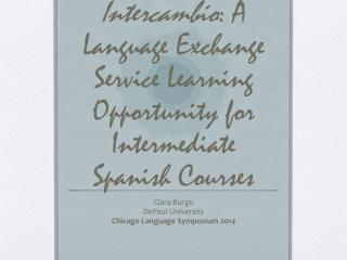 Intercambio : A Language Exchange Service Learning Opportunity for Intermediate Spanish Courses