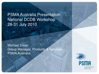 PSMA Australia Presentation National DCDB Workshop 28-31 July 2010