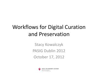 Workflows for Digital Curation and Preservation