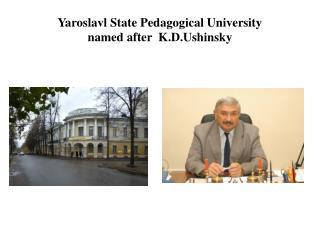 Yaroslavl State Pedagogical University named after  K.D.Ushinsky
