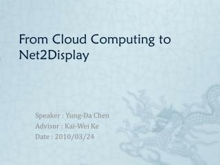 From Cloud Computing to Net2Display