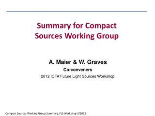 A. Maier  & W. Graves Co-conveners  2012 ICFA  Future Light Sources Workshop