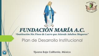 """FUNDACIÓN MARÍA A.C. """" Institución  Sin Fines de Lucro  que Atiende  Adultos  Mayores"""""""