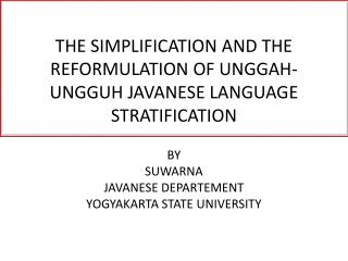 THE SIMPLIFICATION AND THE REFORMULATION OF UNGGAH-UNGGUH JAVANESE LANGUAGE STRATIFICATION