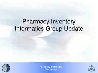 Pharmacy Inventory Informatics Group Update