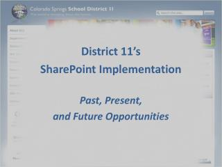 District  11's  SharePoint Implementation Past, Present,  and Future Opportunities