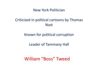 New York Politician Criticized in political cartoons by Thomas Nast Known for political corruption