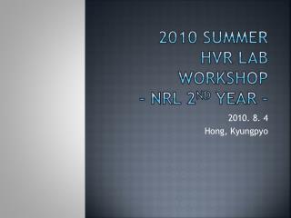 2010 Summer  HVR Lab workshop - NRL 2 nd  Year -