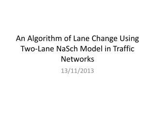 An Algorithm of Lane Change Using Two-Lane  NaSch  Model in Traffic Networks