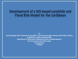 Development of a GIS-based Landslide and Flood Risk Model for the Caribbean