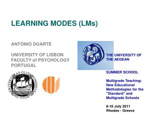 LEARNING MODES (LMs) ANT�NIO DUARTE  UNIVERSITY OF LISBON FACULTY of PSYCHOLOGY  PORTUGAL