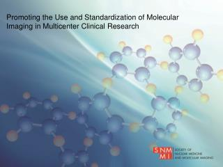 Promoting the Use and Standardization of Molecular Imaging in Multicenter Clinical Research