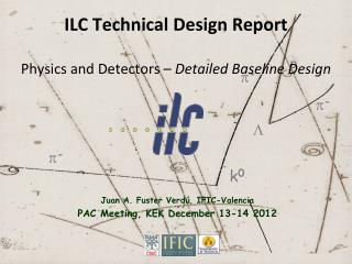 ILC Technical Design  Report Physics  and Detectors –  Detailed Baseline Design