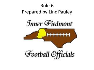 Rule 6  Prepared by Linc Pauley