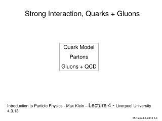 Strong  Interaction,  Quarks + Gluons