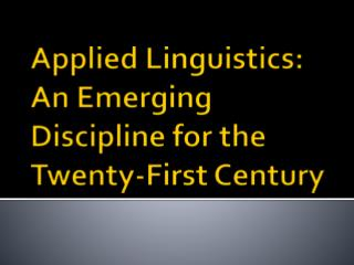 Applied Linguistics: An Emerging Discipline for the Twenty-First Century
