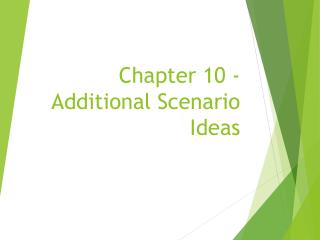 Chapter 10 - Additional Scenario Ideas