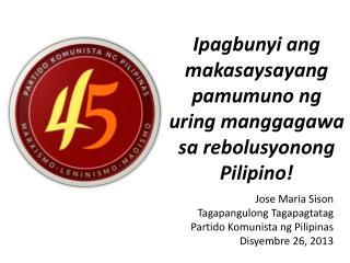 Ipagbunyi ang makasaysayang pamumuno ng uring manggagawa sa rebolusyonong  Pilipino!