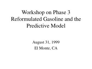 Workshop on Phase 3 Reformulated Gasoline and the Predictive Model