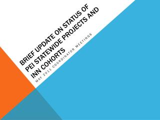 Brief update on Status of PEI Statewide Projects and INN Cohorts