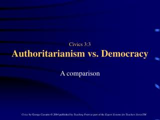 Civics 3:3 Authoritarianism vs. Democracy